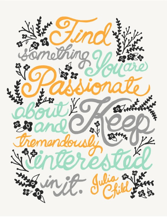 Find something you're passionate about and keep tremendously interested in it