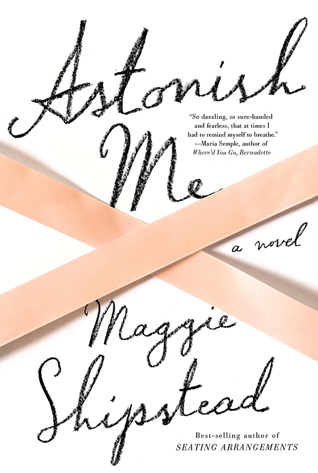 Astonish Me by Maggie Shipstead | nathalie.ie