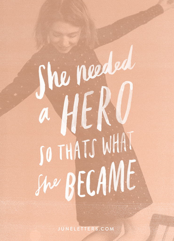 She Needed a Hero So Thats What She Became